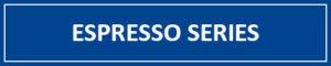 Espresso Series
