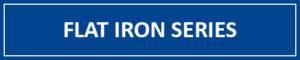 Flat Iron Series